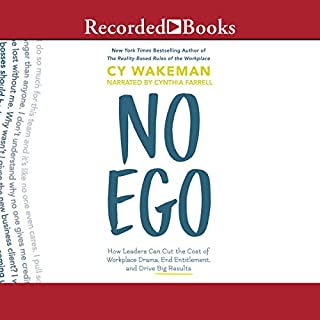 No Ego     How Leaders Can Cut the Cost of Workplace Drama, End Entitlement, and Drive Big Results              By:                                                                                                                                 Cy Wakeman                               Narrated by:                                                                                                                                 Cynthia Farrell                      Length: 4 hrs and 45 mins     225 ratings     Overall 4.6