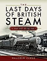 The Last Days of British Steam: A Snapshot of the 1960s