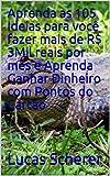 Aprenda as 105 Ideias para você fazer mais de R$ 3Mil reais por mês e Aprenda Ganhar Dinheiro com Pontos do Cartão (Portuguese Edition)