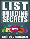 List Building Secrets: Amazing Success On The Internet Can Be Yours Even If You...
