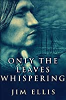Only The Leaves Whispering: Large Print Edition