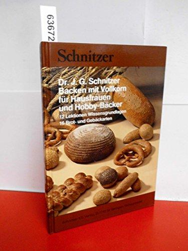 Backen mit Vollkorn für Hausfrauen und Hobby-Bäcker. 12 Lektionen Wissensgrundlagen. 16 Brot- und Gebäckarten