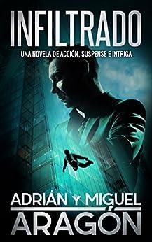 Infiltrado: Una novela de acción, suspense e intriga (Spanish Edition) by [Adrián Aragón, Miguel Aragón, Giovanni Banfi]