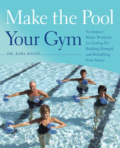 Compare Textbook Prices for Make the Pool Your Gym: No-Impact Water Workouts for Getting Fit, Building Strength and Rehabbing from Injury Original Edition ISBN 8601200673470 by Karl Knopf