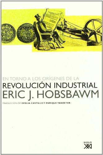 En torno a los orígenes de la revolución industrial: 993 (Siglo XXI de España...