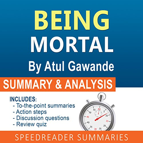 Being Mortal: Medicine and What Matters in the End, by Atul Gawande cover art