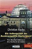 Christian Hacke: Die Außenpolitik der Bundesrepublik Deutschland: Von Konrad Adenauer bis Gerhard Schröder
