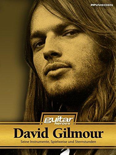 David Gilmour. Seine Instrumente, Spielweise und Sternstunden. Guitar Heroes