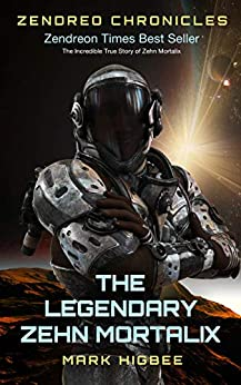 Zendreo Chronicles The Legendary Zehn Mortalix by [Mark Higbee]
