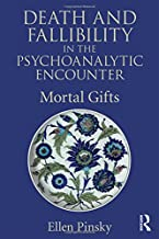Death and Fallibility in the Psychoanalytic Encounter: Mortal Gifts (Psychological Issues)