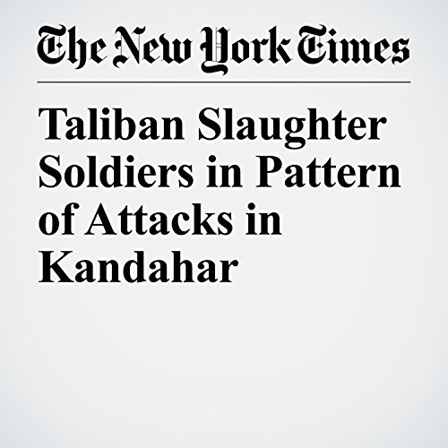 Taliban Slaughter Soldiers in Pattern of Attacks in Kandahar copertina