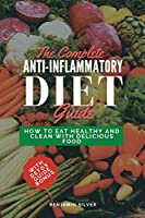 The Complete Anti-Inflammatory Diet Guide: How to Eat Healthy and Clean with Delicious Food