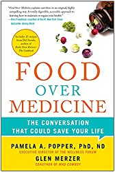 Food Over Medicine The Conversation That Could Save Your Life Pamela A. Popper PhD, ND