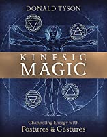 Kinesic Magic: Channeling Energy With Postures & Gestures