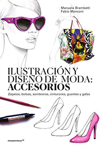 Ilustración y Diseño De Moda: Accesorios. Zapatos, Bolsos, Sombreros, cinturones, guantes y...