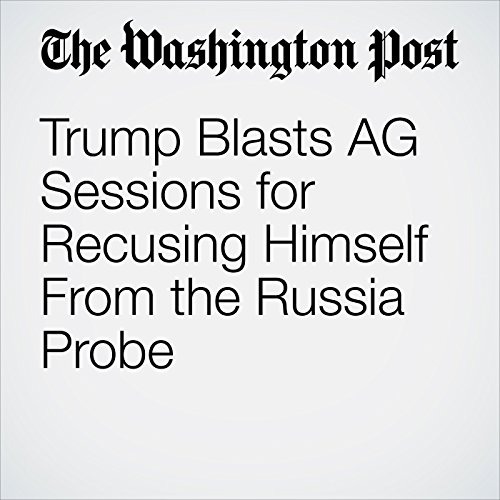 Trump Blasts AG Sessions for Recusing Himself From the Russia Probe copertina