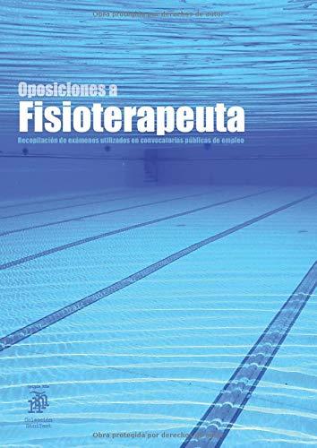 Oposiciones a Fisioterapeuta: Recopilación de exámenes utilizados en convocatorias públicas de empleo (2.700 preguntas)