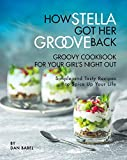 How Stella Got Her Groove Back - Groovy Cookbook for Your Girl's Night Out: Simple and Tasty Recipes to Spice Up Your Life (English Edition)