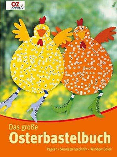 Das große Osterbastelbuch: Papier - Serviettentechnik - Window Color