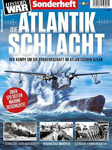 History of War Sonderheft: DIE ATLANTIK SCHLACHT: Der Kampf um die Vorherrschaft im Atlantischen Ozean