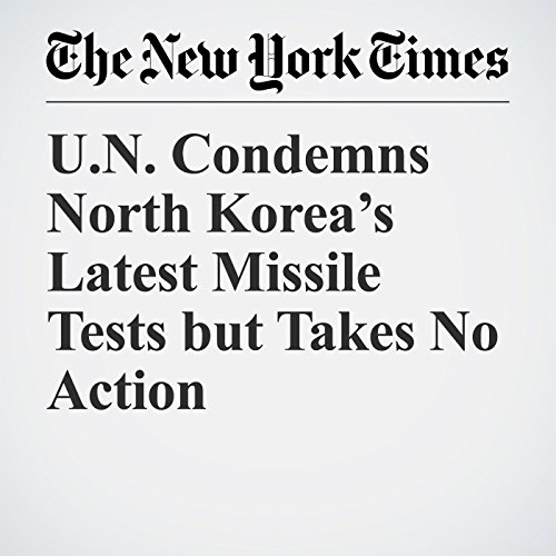 U.N. Condemns North Korea's Latest Missile Tests but Takes No Action copertina