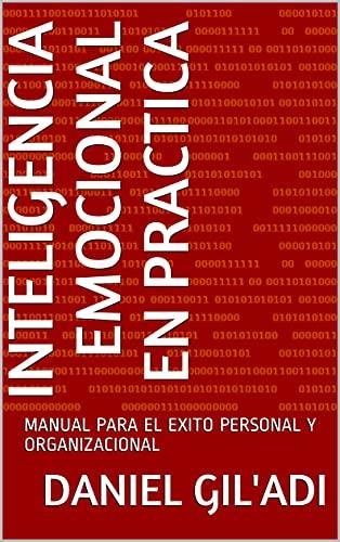 INTELIGENCIA EMOCIONAL EN PRACTICA: MANUAL PARA EL EXITO PERSONAL Y ORGANIZACIONAL