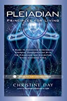 Pleiadian Principles for Living: A Guide to Accessing Dimensional Energies, Communicating With the Pleiadians, and Navigating These Changing Times