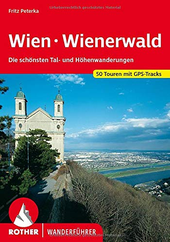 Wien - Wienerwald: Die schönsten Tal- und Höhenwanderungen. 50 Touren. Mit GPS-Tracks. (Rother Wanderführer)