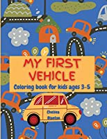 My First Vehicle Coloring Book for Kids Ages 3-5: Children Fun Coloring Pages Toddlers Baby Trucks Tractors Planes