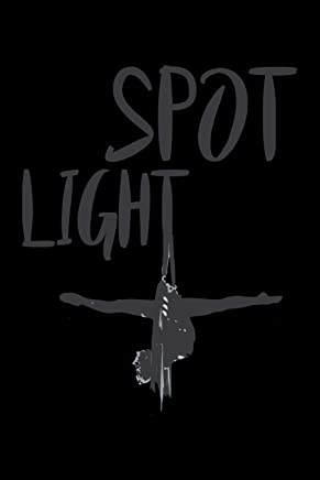 Spot Light: Aerial Notebook for any aerial silk dancer or ...