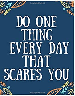 """Do One Thing Every Day That Scares you: Journal and Notebook - Composition Size (8.5""""x11"""") With Lined and Blank Pages, Per..."""