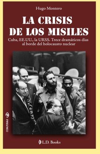 La crisis de los misiles: Cuba, EE UU., la URSS. Trece dramaticos dias al borde del holocausto mundial: Volume 25 (Conjuras)