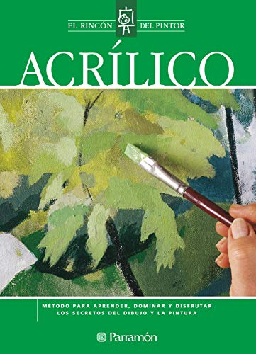 Acrílico: Método para aprender, dominar y disfrutar los secretos del dibujo y...
