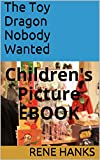 The Toy Dragon Nobody Wanted: Children's Picture EBOOK (English Edition)