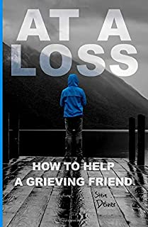 At a Loss: How to Help a Grieving Friend