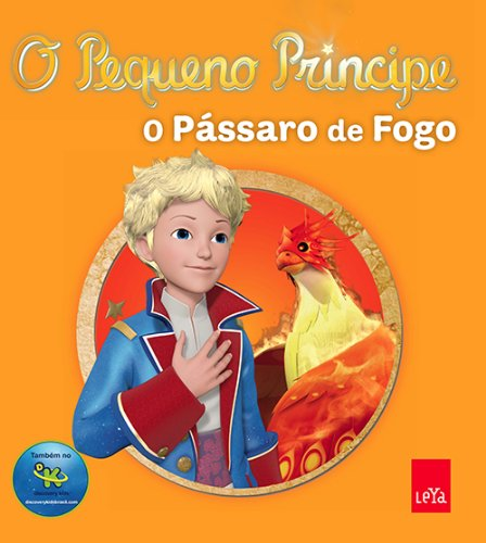 O Pequeno Principe E O Pássaro De Fogo. 1 a 4 Anos