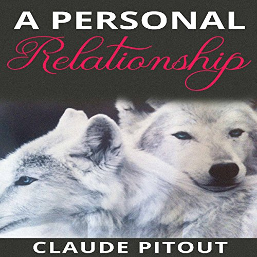A Personal Relationship                   By:                                                                                                                                 Claude Pitout                               Narrated by:                                                                                                                                 Diane Busch                      Length: 4 hrs and 9 mins     41 ratings     Overall 5.0