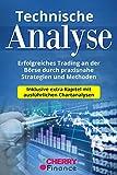 Technische Analyse: Erfolgreiches Trading an der Börse durch praxisnahe Strategien und...