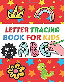 Letter Tracing Book For Kids Ages 2-5: Letter Tracing Book, Practice For Kids, Ages 2-5, Alphabet Writing Practice, Preschool Writing Workbook With Fun Animals