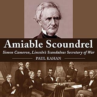 Amiable Scoundrel: Simon Cameron, Lincoln's Scandalous Secretary of War cover art