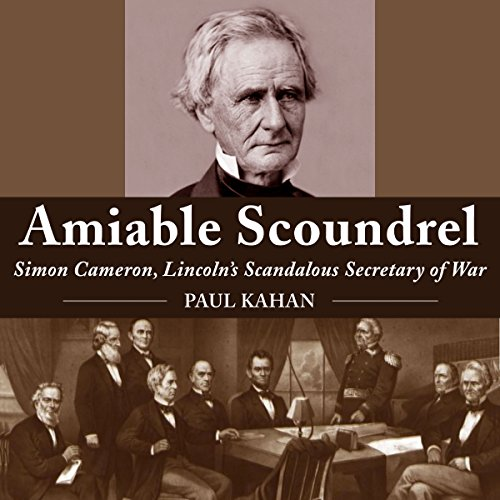 Amiable Scoundrel: Simon Cameron, Lincoln's Scandalous Secretary of War audiobook cover art