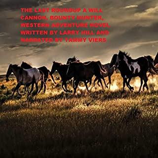 The Last Roundup     A Will Cannon: Bounty Hunter, Western Adventure Novel (Will Cannon, Bounty Hunter Western Adventure Novels Book 59)              By:                                                                                                                                 Larry Hill                               Narrated by:                                                                                                                                 Tammy Viers                      Length: 3 hrs and 58 mins     Not rated yet     Overall 0.0