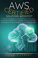 Aws Certified Solutions Architect: The Ultimate Guide to Master all the Functions and Criticalities of AWS Cloud to Swiftly achieve Certification. Including 47 functional Questions for the SAA CO2 Exam.
