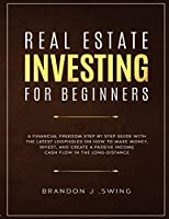 Real Estate Investing for Beginners: A Financial Freedom Step-By-Step Guide with the Latest Loopholes on How to Make Money, Invest, and Create a Passive Income Cash Flow in the Long-Distance