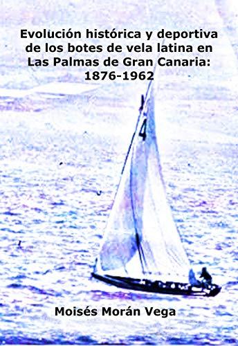 Evolución histórica y deportiva de los botes de vela latina en Las...
