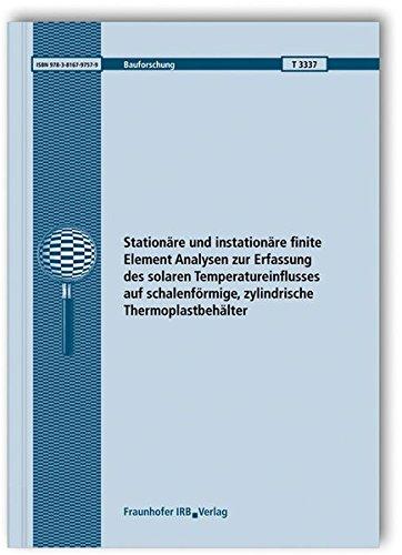 Stationäre und instationäre finite Element Analysen zur Erfassung des solaren Temperatureinflusses auf schalenförmige, zylindrische Thermoplastbehälter. Abschlussbericht. (Bauforschung)