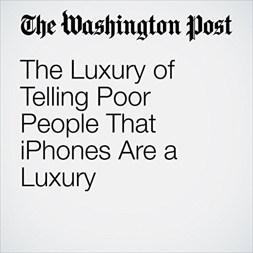 The Luxury of Telling Poor People That iPhones Are a Luxury copertina