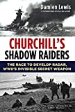 Image of Churchill's Shadow Raiders: The Race to Develop Radar, World War II's Invisible Secret Weapon