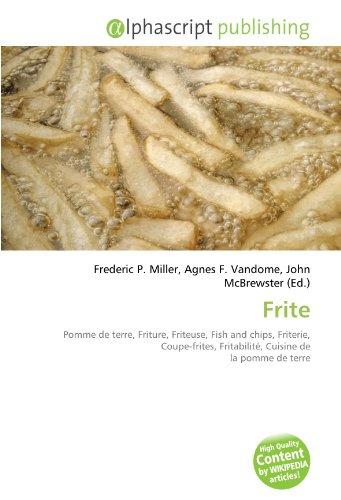 Frite: Pomme de terre, Friture, Friteuse, Fish and chips, Friterie, Coupe-frites, Fritabilité, Cuisine de la pomme de terre