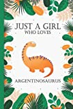 Just A Girl Who Loves Argentinosaurus: Argentinosaurus Lovers Blank Lined Journal Notebook for Women, Girls, and Kids